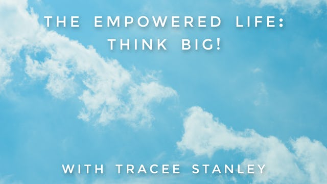 The Empowered Life: Think Big! Tracee Stanley