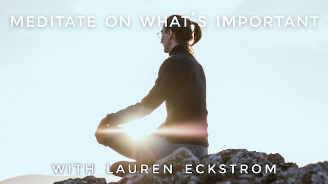 Meditate On What's Important: Lauren Eckstrom