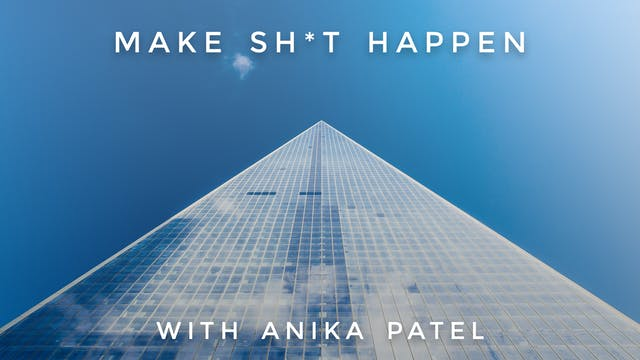 Make Sh*t Happen: Anika Patel