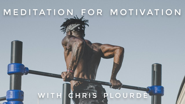 Meditation For Motivation: Chris Plourde
