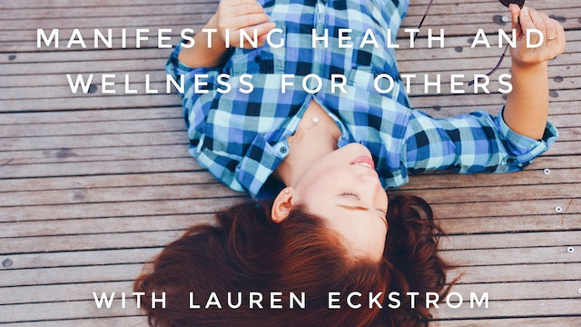 Manifesting Health And Wellness For Others: Lauren Eckstrom