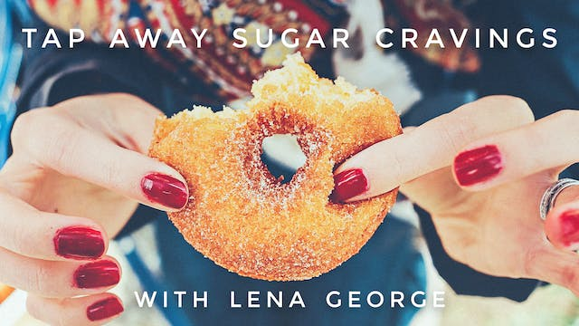 Tap Away Sugar Cravings: Lena George