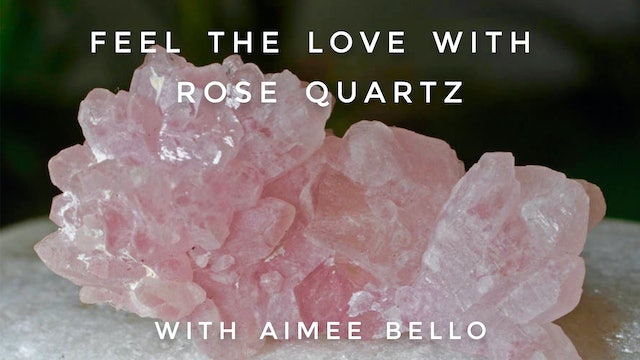 Feel the Love with Rose Quartz: Aimee Bello