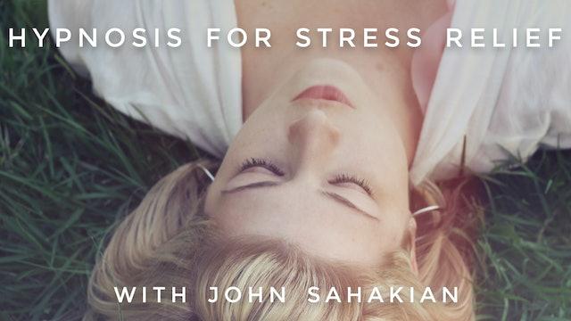 Hypnosis For Stress Relief: John Sahakian