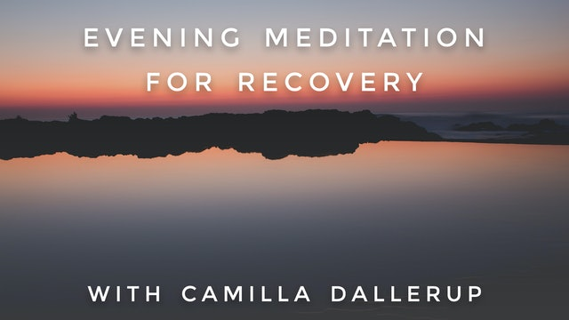 Evening Meditation For Recovery: Camilla Sacre-Dallerup