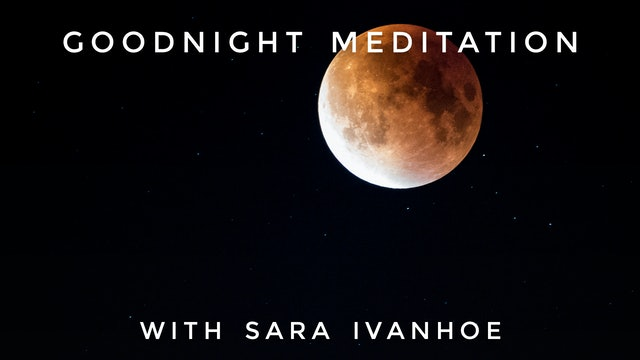 Goodnight Meditation: Sara Ivanhoe