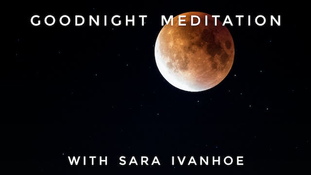 Goodnight Meditation: Sara Ivanhoe
