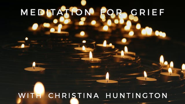 Meditation For Grief: Christina Hunti...