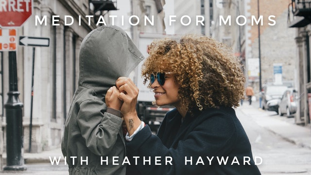 Meditation For Moms: Heather Hayward