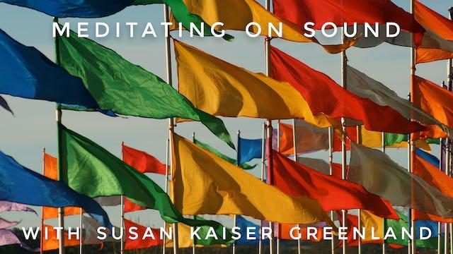 Meditating On Sound:  Susan Kaiser Greenland