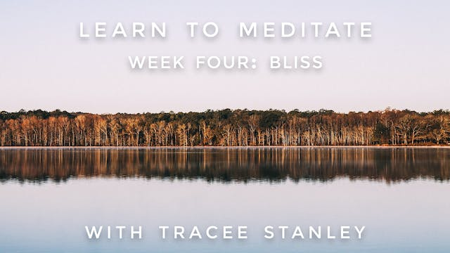 "Week 4: ""BLISS"" Learn to Meditate: Tr..."