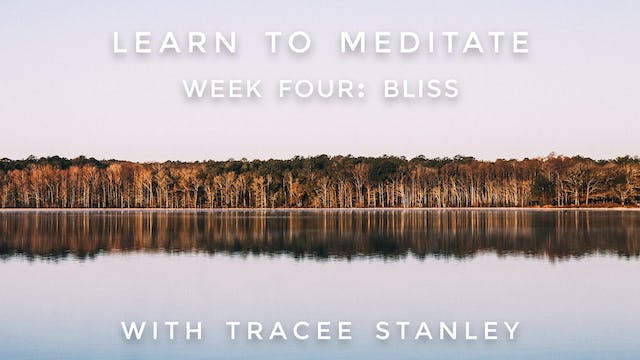 """Week 4: """"BLISS"""" Learn to Meditate: Tracee Stanley"""