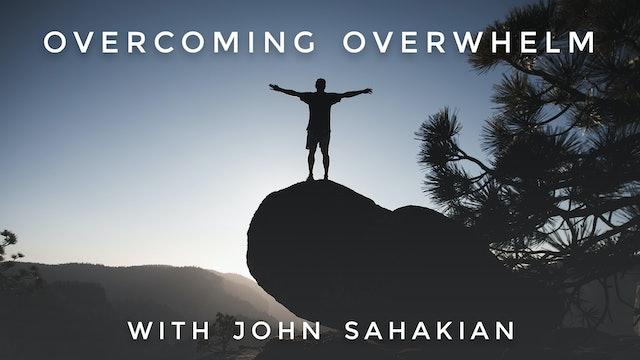 Overcoming Overwhelm: John Sahakian