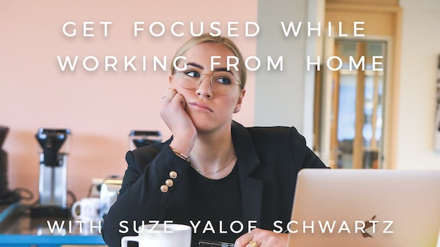 Get Focused While Working From Home: Suze Yalof Schwartz