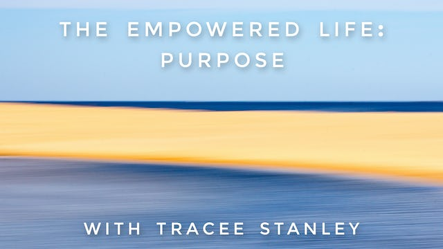 The Empowered Life: Purpose: Tracee Stanley