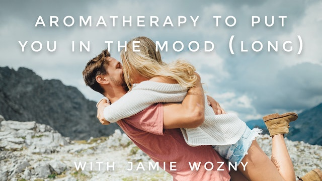 Aromatherapy to Put You in the Mood (Long): Jamie Wozny