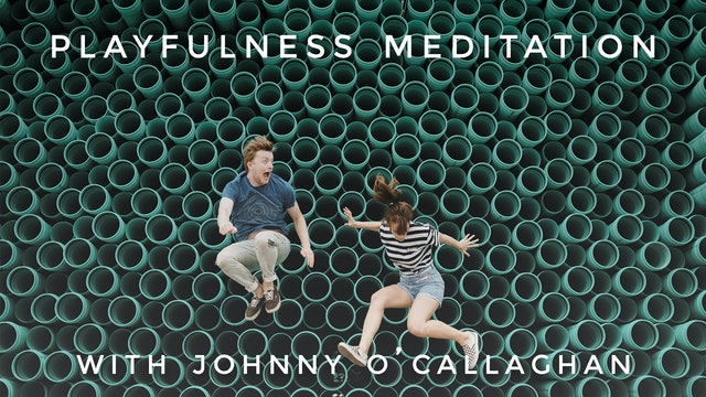 Playfulness Meditation: Johnny O'Callaghan