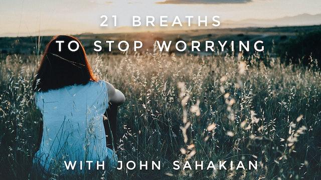 21 Breaths to Stop Worrying: John Sahakian