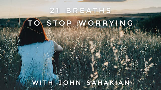 21 Breaths to Stop Worrying: John Sah...