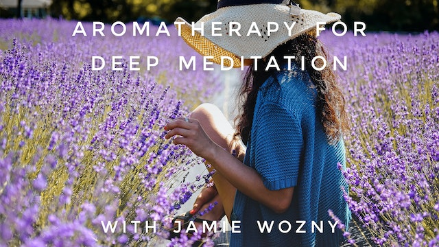 Aromatherapy For Deep Meditation: Jamie Wozny
