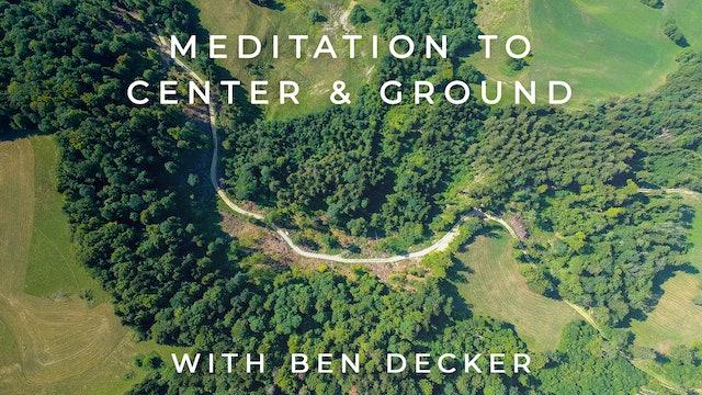 Meditation To Center & Ground: Ben Decker