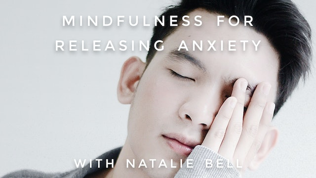 Mindfulness For Releasing Anxiety: Natalie Bell