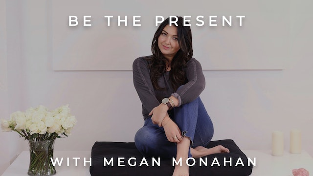 Be The Present: Megan Monahan