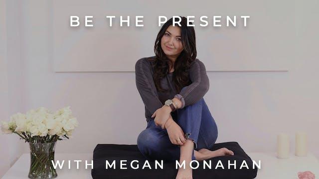Be The Present: Megan Monahan