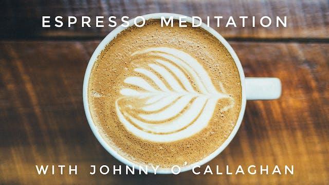 Espresso Meditation: Johnny O'Callaghan