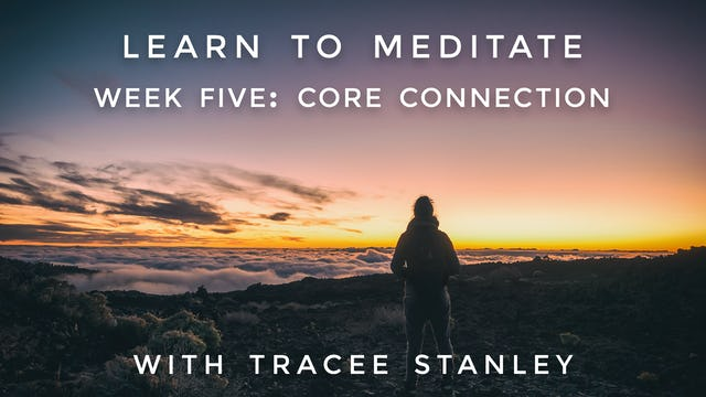 """Week 5: """"Core Connection"""" Learn to Meditate: Tracee Stanley"""