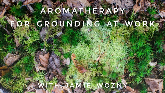 Aromatherapy For Grounding at Work: Jamie Wozny