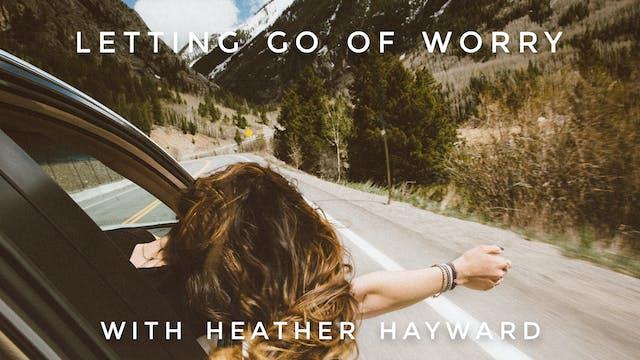 Letting Go Of Worry: Heather Hayward