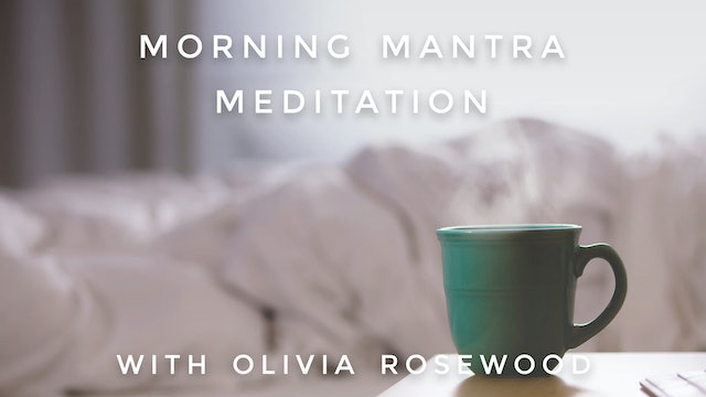 Morning Mantra Meditation: Olivia Rosewood