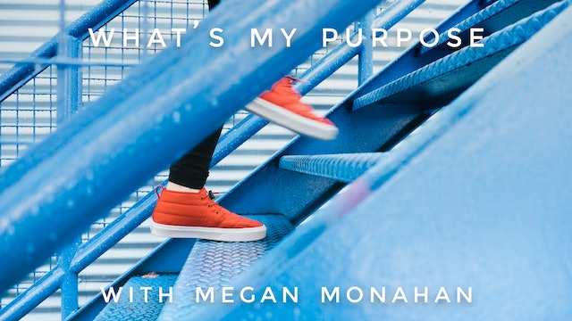 What's My Purpose: Megan Monahan