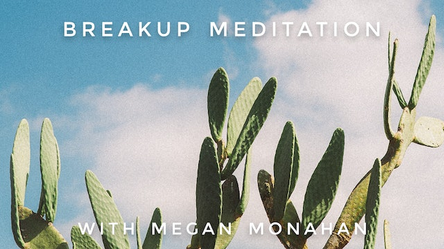 Breakup Meditation: Megan Monahan
