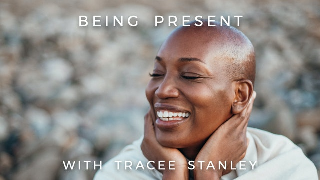 Being Present: Tracee Stanley