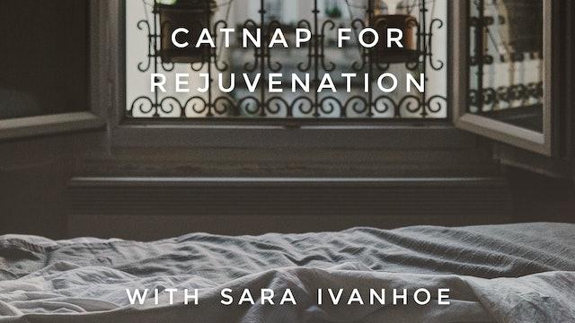 Catnap For Rejuvenation: Sara Ivanhoe
