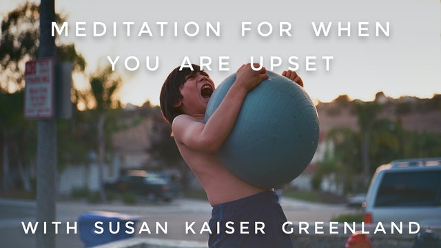 Meditation For When You're Upset:  Susan Kaiser Greenland