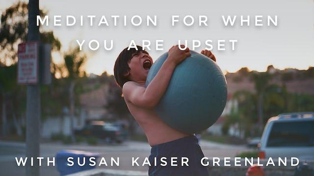 Meditation For When You're Upset:  Susan Kaiser Greenland