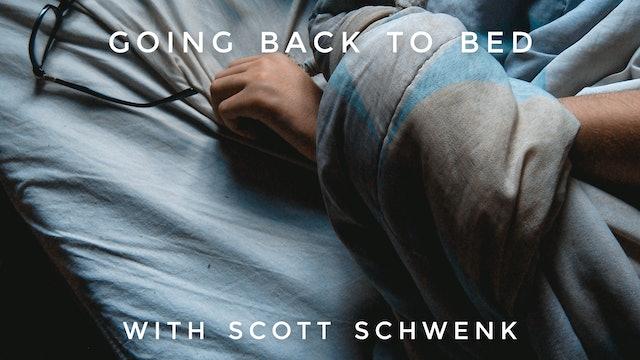 Going Back to Bed: Scott Schwenk
