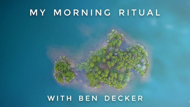 My Morning Ritual: Ben Decker