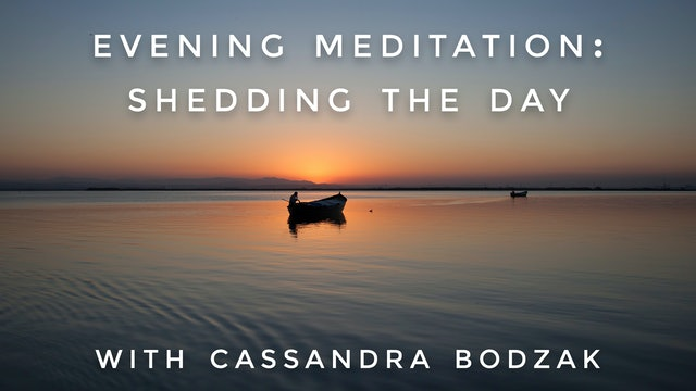 Evening Meditation: Shedding the Day: Cassandra Bodzak