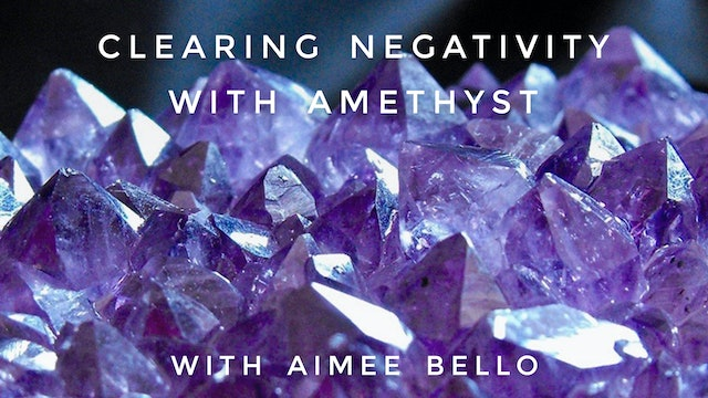 Clearing Negativity with Amethyst: Aimee Bello