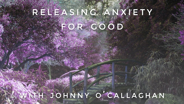 Releasing Anxiety For Good: Johnny O'Callaghan