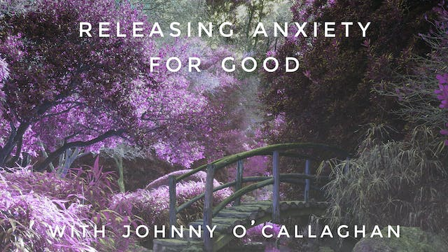Releasing Anxiety For Good: Johnny O'...