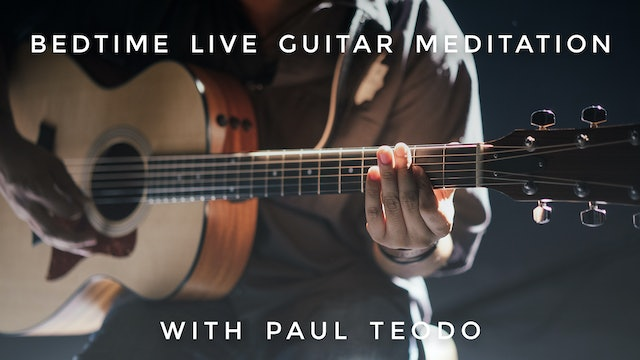 Bedtime Live Guitar Meditation: Paul Teodo