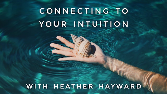 Connecting To Your Intuition: Heather Hayward