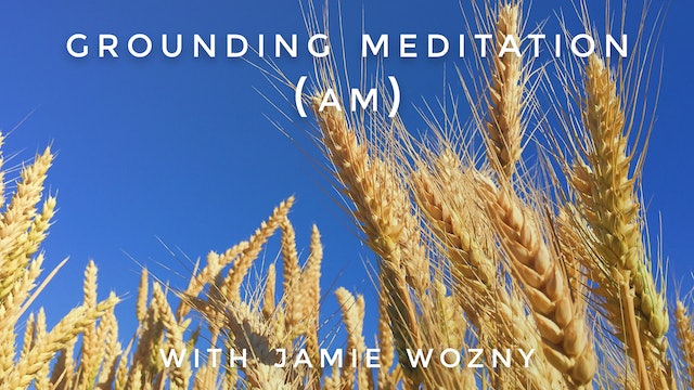 Grounding Meditation (AM): Jamie Wozny