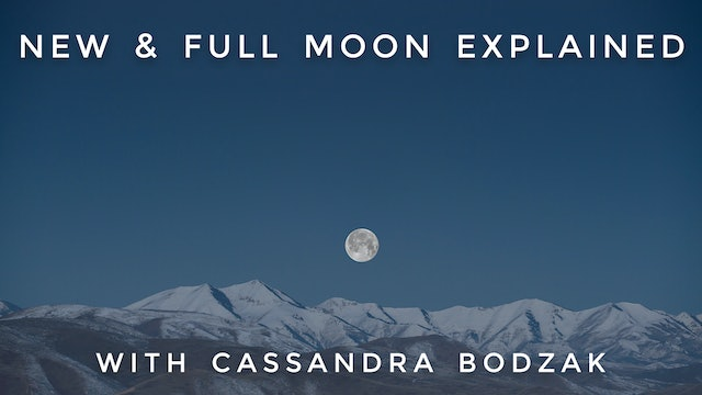 New & Full Moon Explained: Cassandra Bodzak