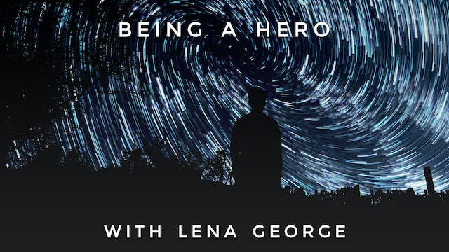 Being a Hero: Lena George
